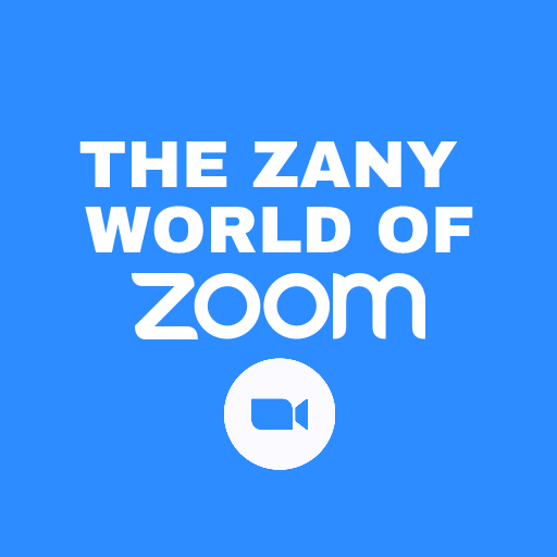 The Zany World of Zoom